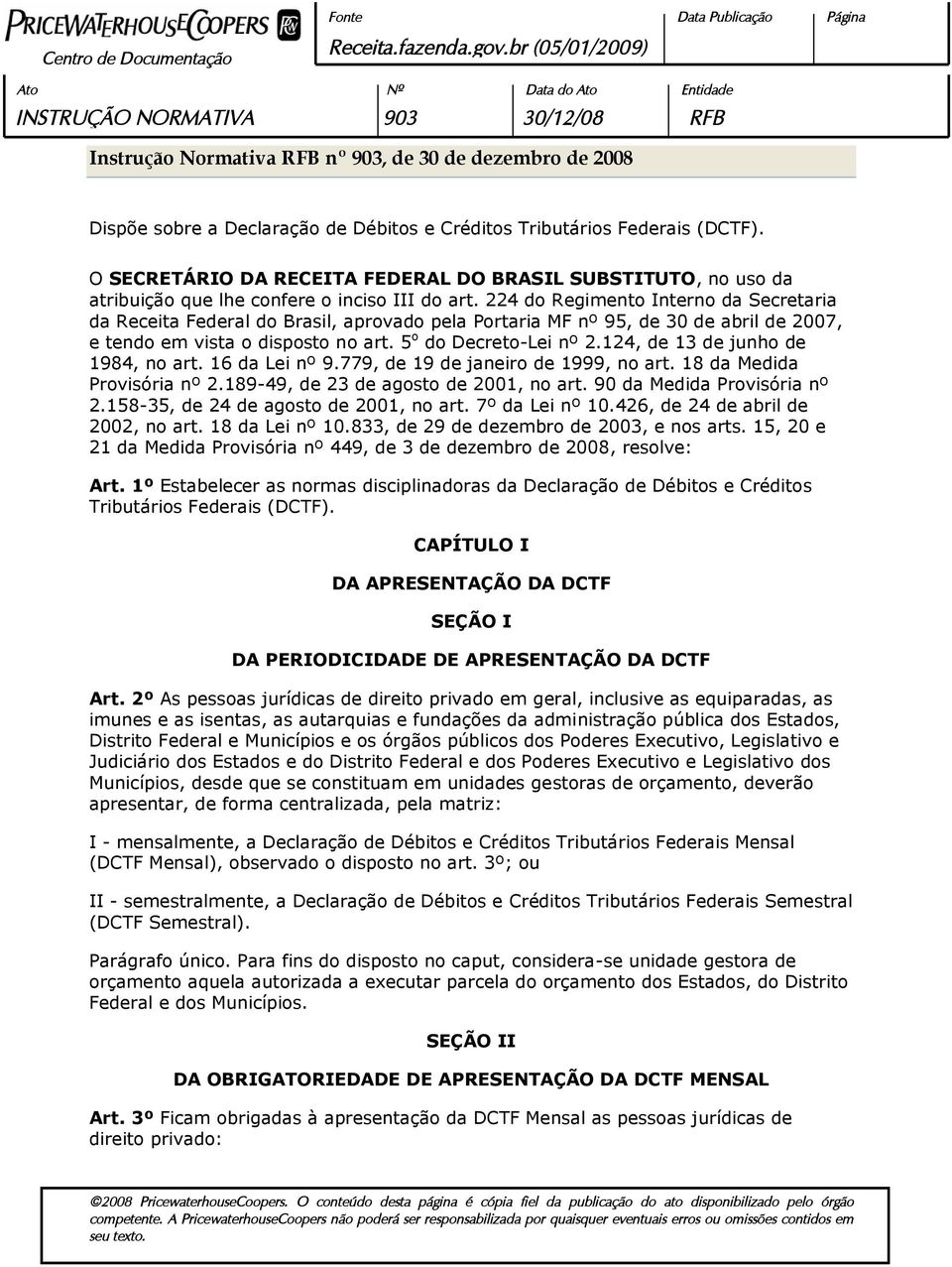 224 do Regimento Interno da Secretaria da Receita Federal do Brasil, aprovado pela Portaria MF nº 95, de 30 de abril de 2007, e tendo em vista o disposto no art. 5 o do Decreto-Lei nº 2.