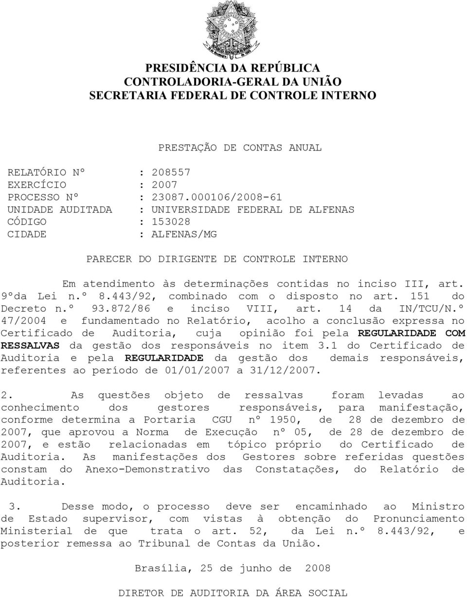art. 9ºda Lei n.º 8.443/92, combinado com o disposto no art. 151 do Decreto n.º 93.872/86 e inciso VIII, art. 14 da IN/TCU/N.