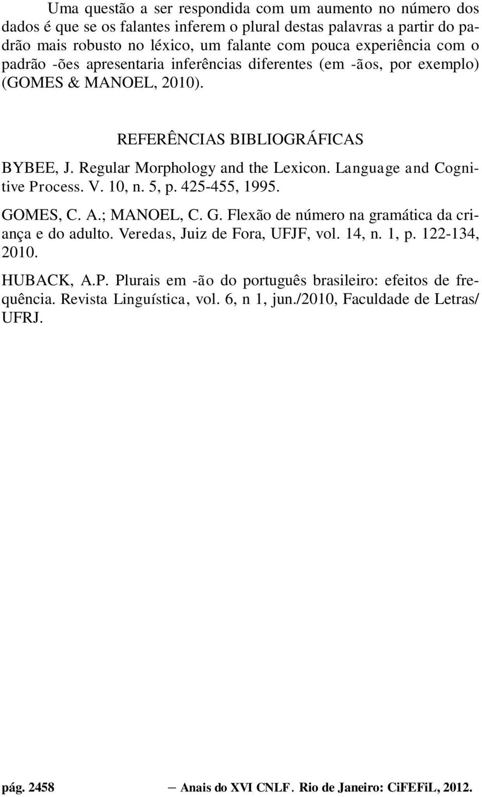 Language and Cognitive Process. V. 10, n. 5, p. 425-455, 1995. GOMES, C. A.; MANOEL, C. G. Flexão de número na gramática da criança e do adulto. Veredas, Juiz de Fora, UFJF, vol. 14, n. 1, p.