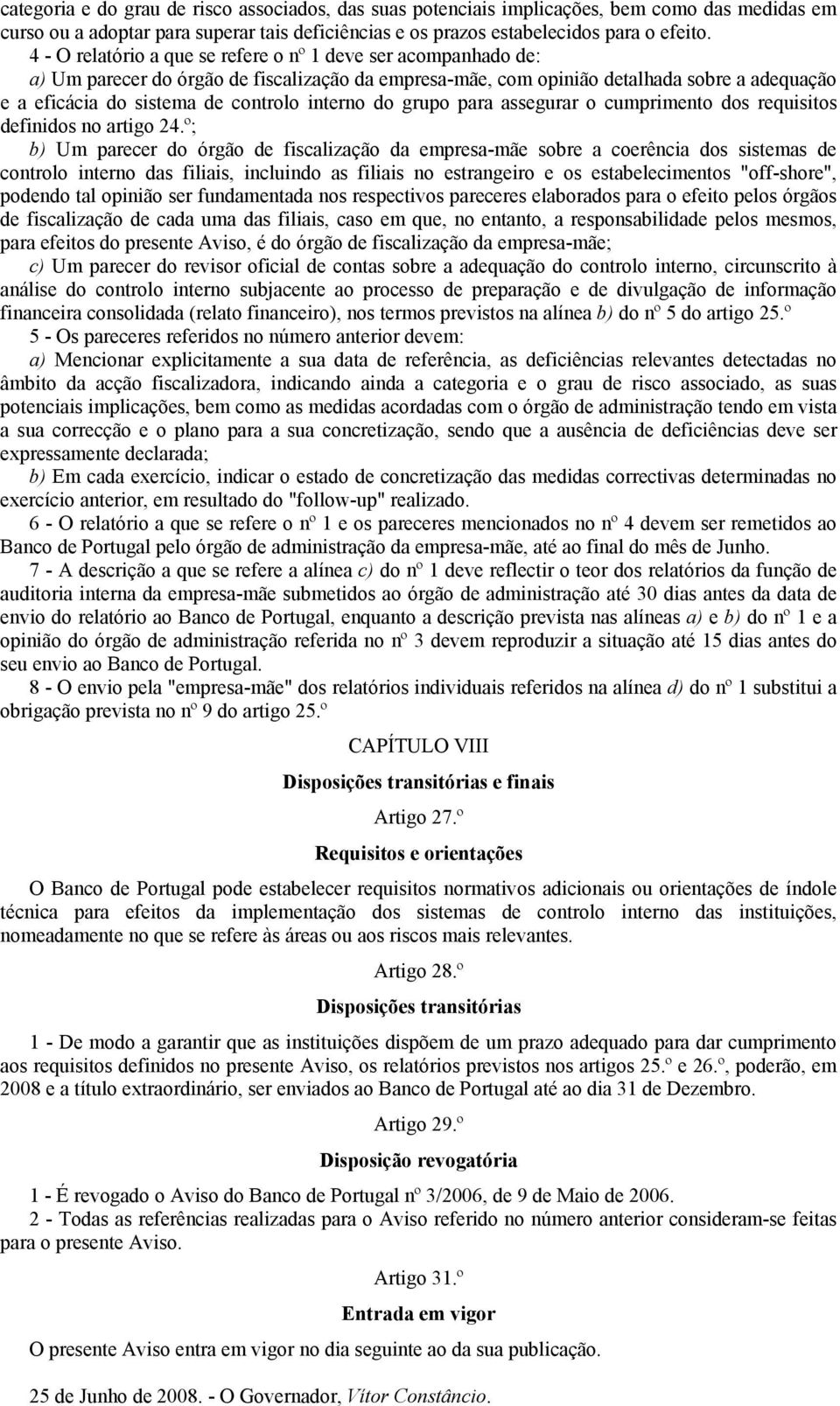interno do grupo para assegurar o cumprimento dos requisitos definidos no artigo 24.