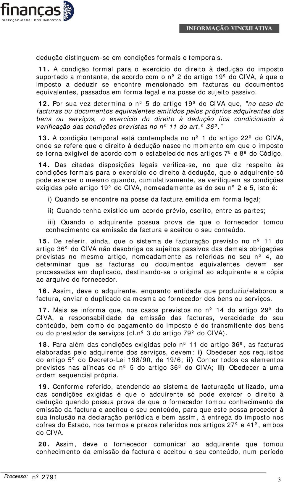 documentos equivalentes, passados em forma legal e na posse do sujeito passivo. 12.