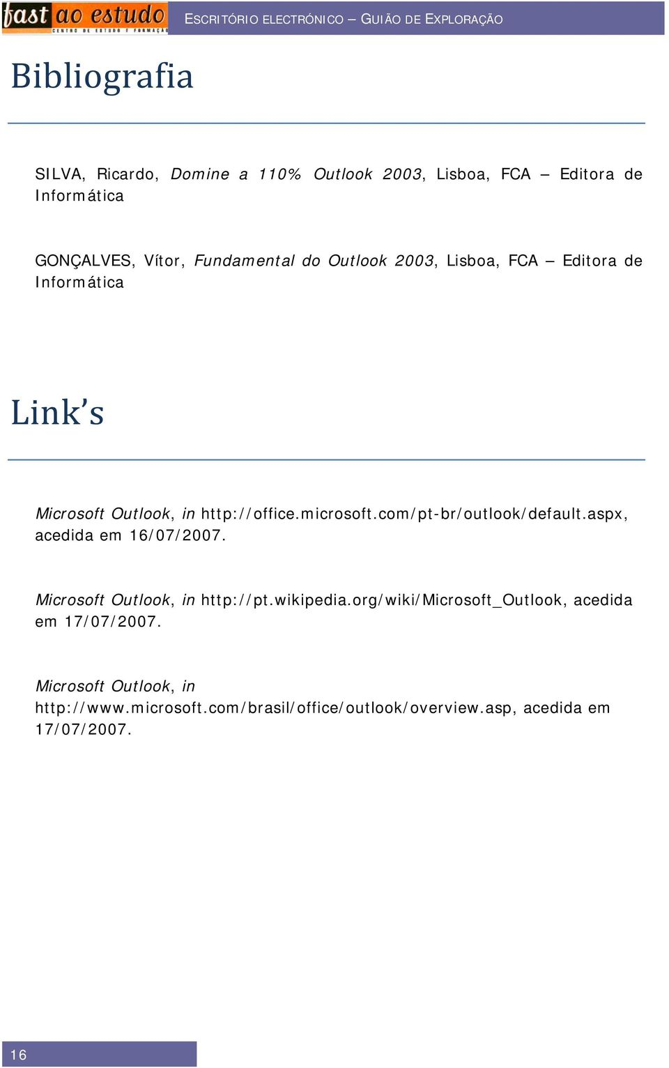 http://office.microsoft.com/pt-br/outlook/default.aspx, acedida em 16/07/2007. Microsoft Outlook, in http://pt.wikipedia.