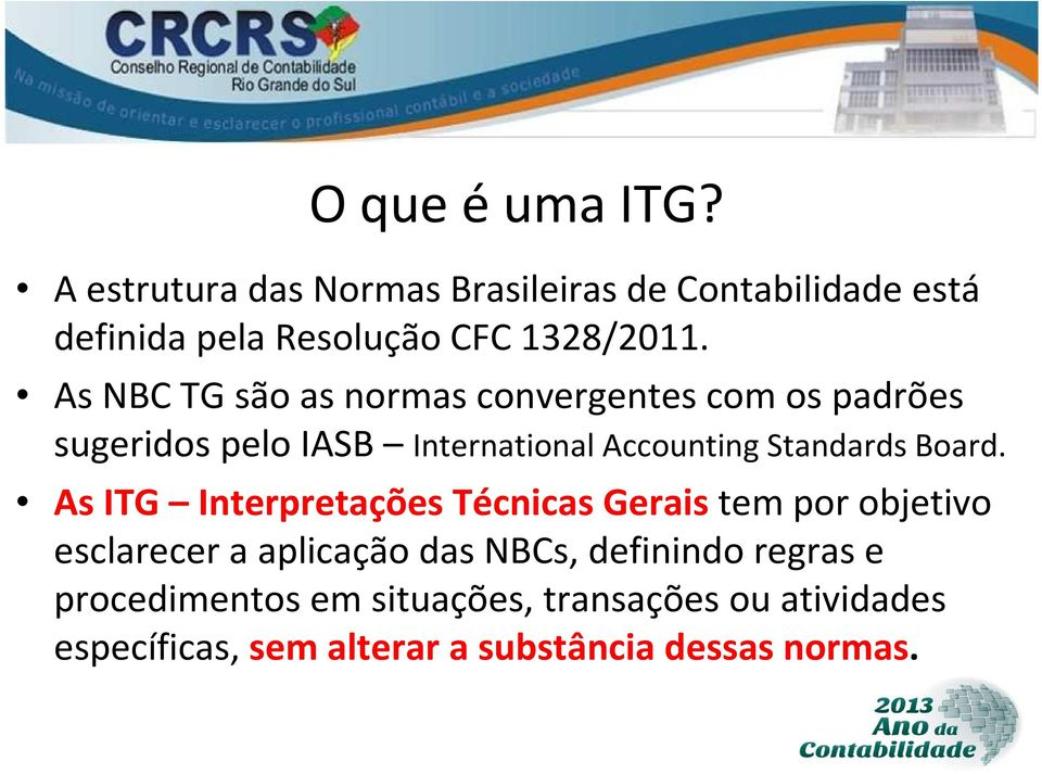 As NBC TG são as normas convergentes com os padrões sugeridos pelo IASB International Accounting Standards