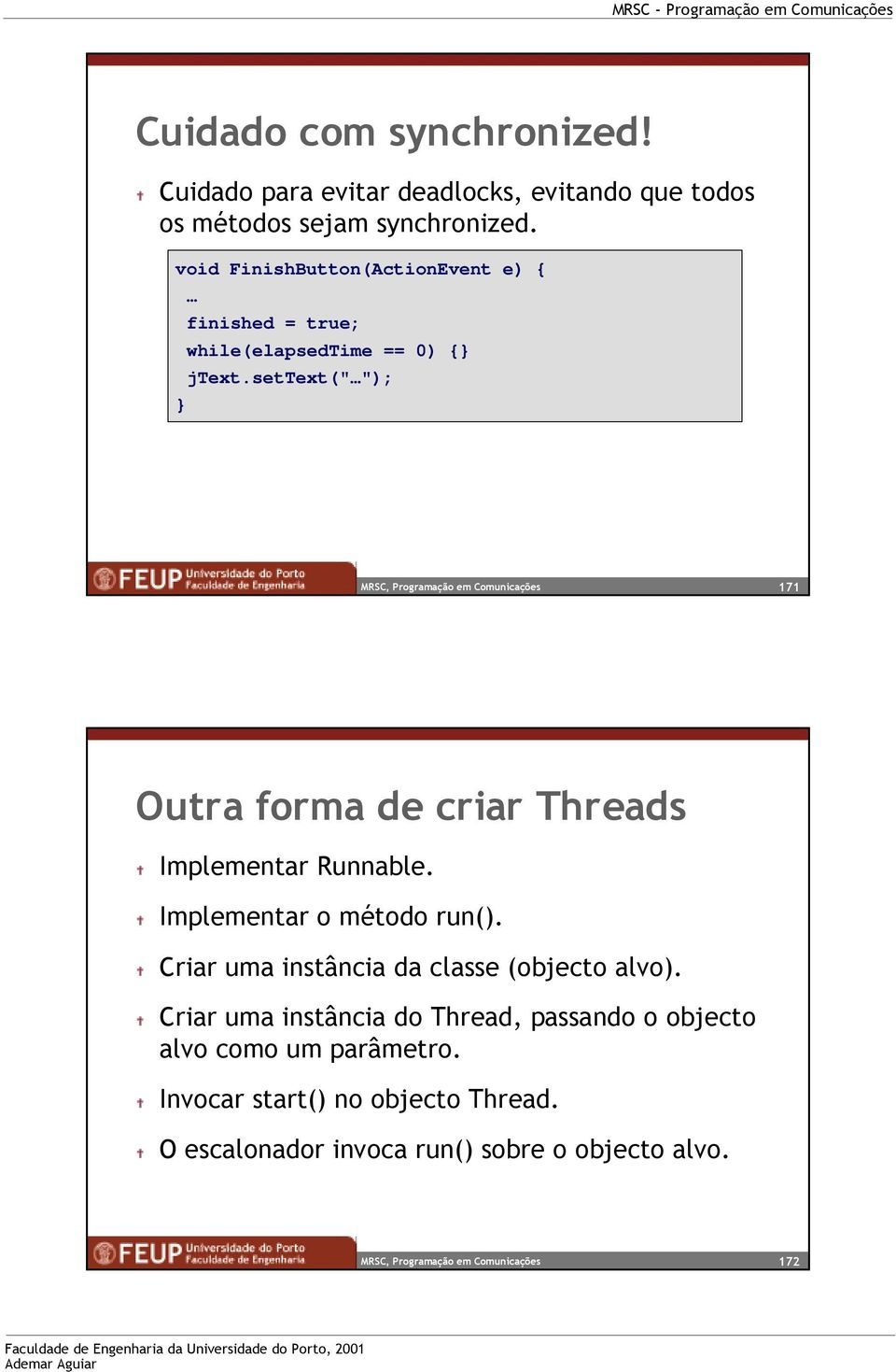 "settext("" ""); 171 Outra forma de criar Threads Implementar Runnable. Implementar o método run()."