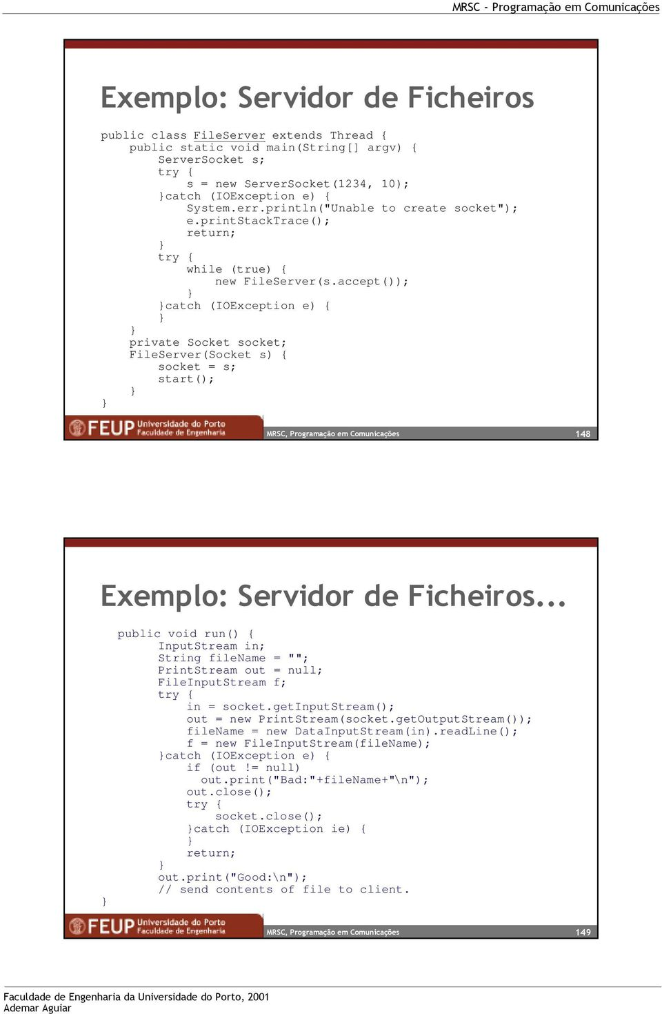 accept()); catch (IOException e) { private Socket socket; FileServer(Socket s) { socket = s; start(); 148 Exemplo: Servidor de Ficheiros.