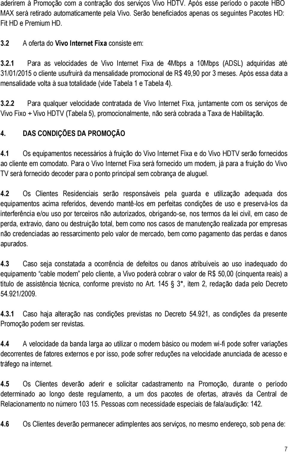 A oferta do Vivo Internet Fixa consiste em: 3.2.