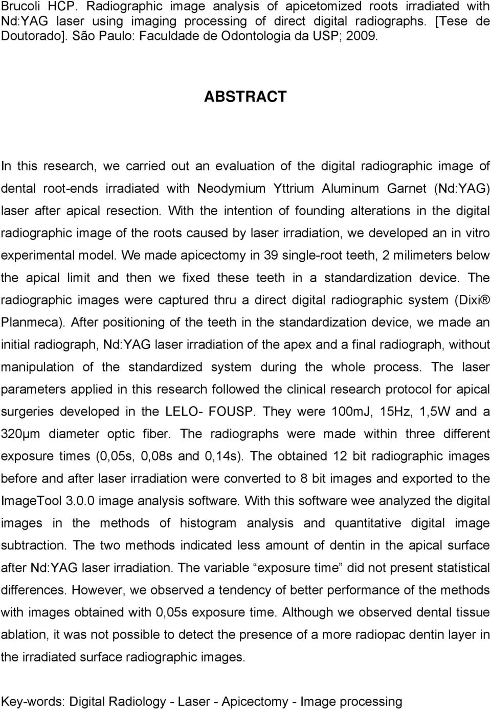 ABSTRACT In this research, we carried out an evaluation of the digital radiographic image of dental root-ends irradiated with Neodymium Yttrium Aluminum Garnet (Nd:YAG) laser after apical resection.
