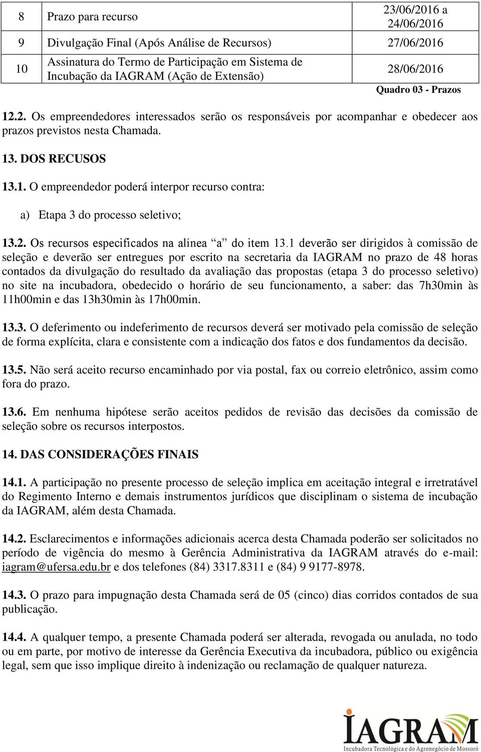 2. Os recursos especificados na alínea a do item 13.
