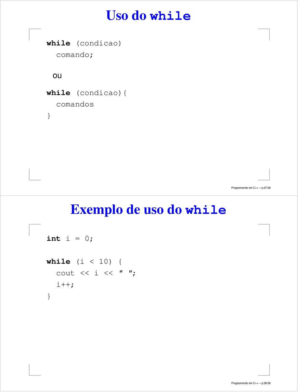 27/38 Exemplo de uso do while int i = 0; while (i