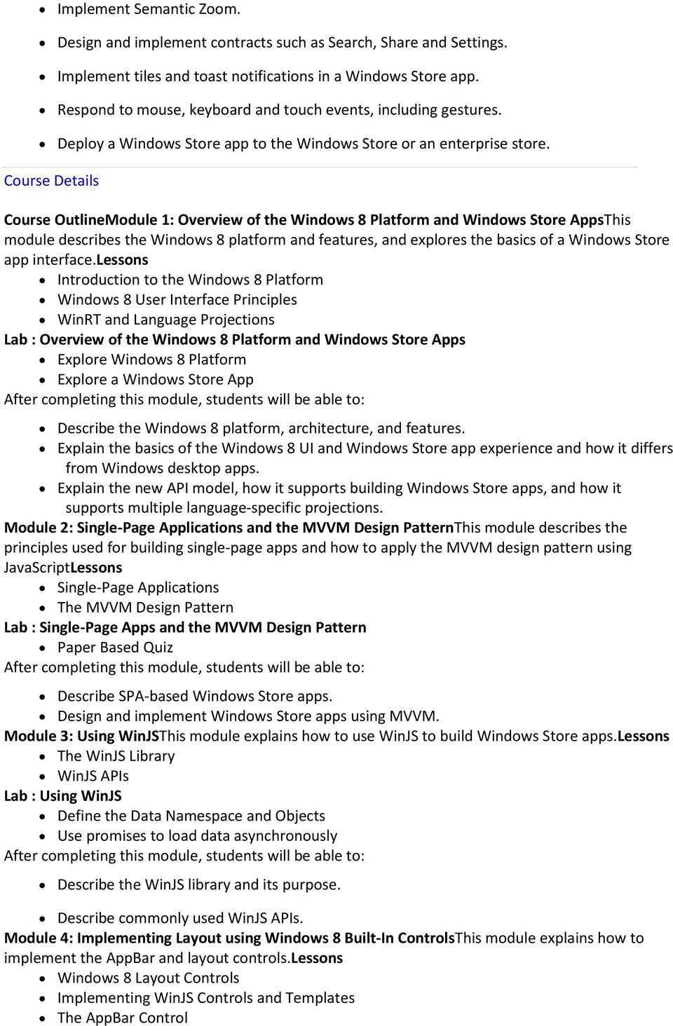 Course Details Course OutlineModule 1: Overview of the Windows 8 Platform and Windows Store AppsThis module describes the Windows 8 platform and features, and explores the basics of a Windows Store