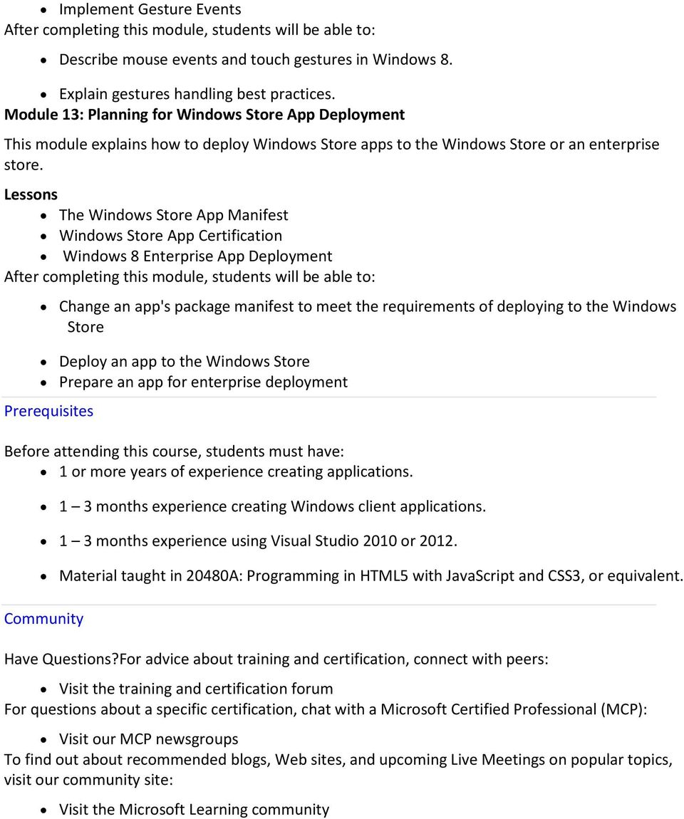Lessons The Windows Store App Manifest Windows Store App Certification Windows 8 Enterprise App Deployment Change an app's package manifest to meet the requirements of deploying to the Windows Store