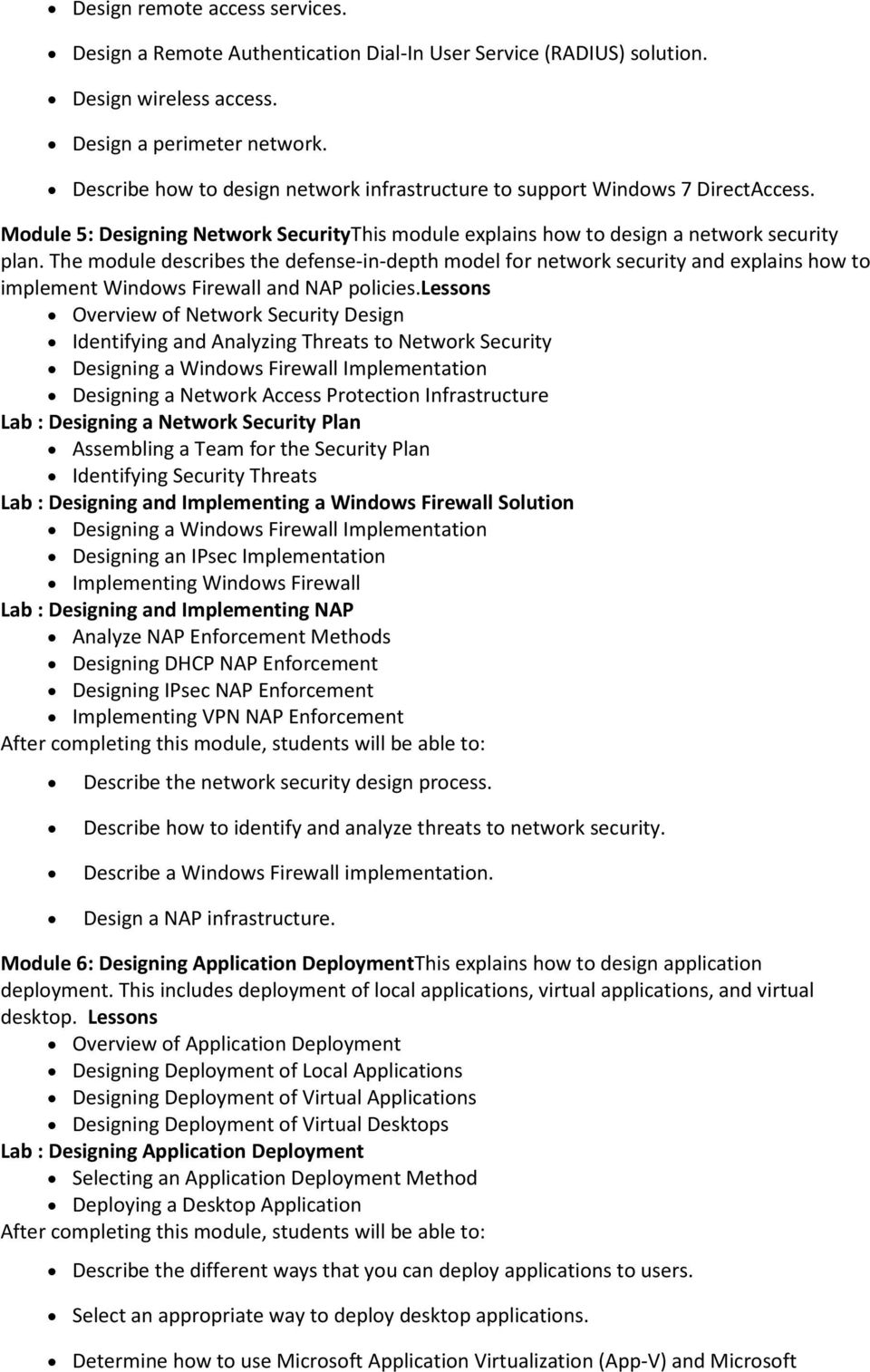The module describes the defense-in-depth model for network security and explains how to implement Windows Firewall and NAP policies.