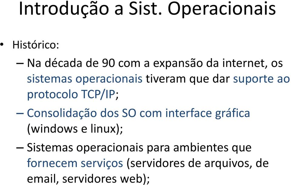 dos SO com interface gráfica (windows e linux); Sistemas operacionais