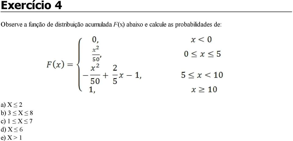 e calcule as probabilidades de: a)