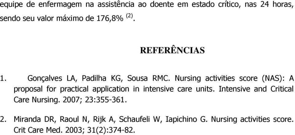 Nursing activities score (NAS): A proposal for practical application in intensive care units.