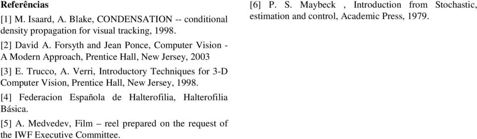 Verri, Introductory Techniques for 3-D Computer Vision, Prentice Hall, New Jersey, 1998.