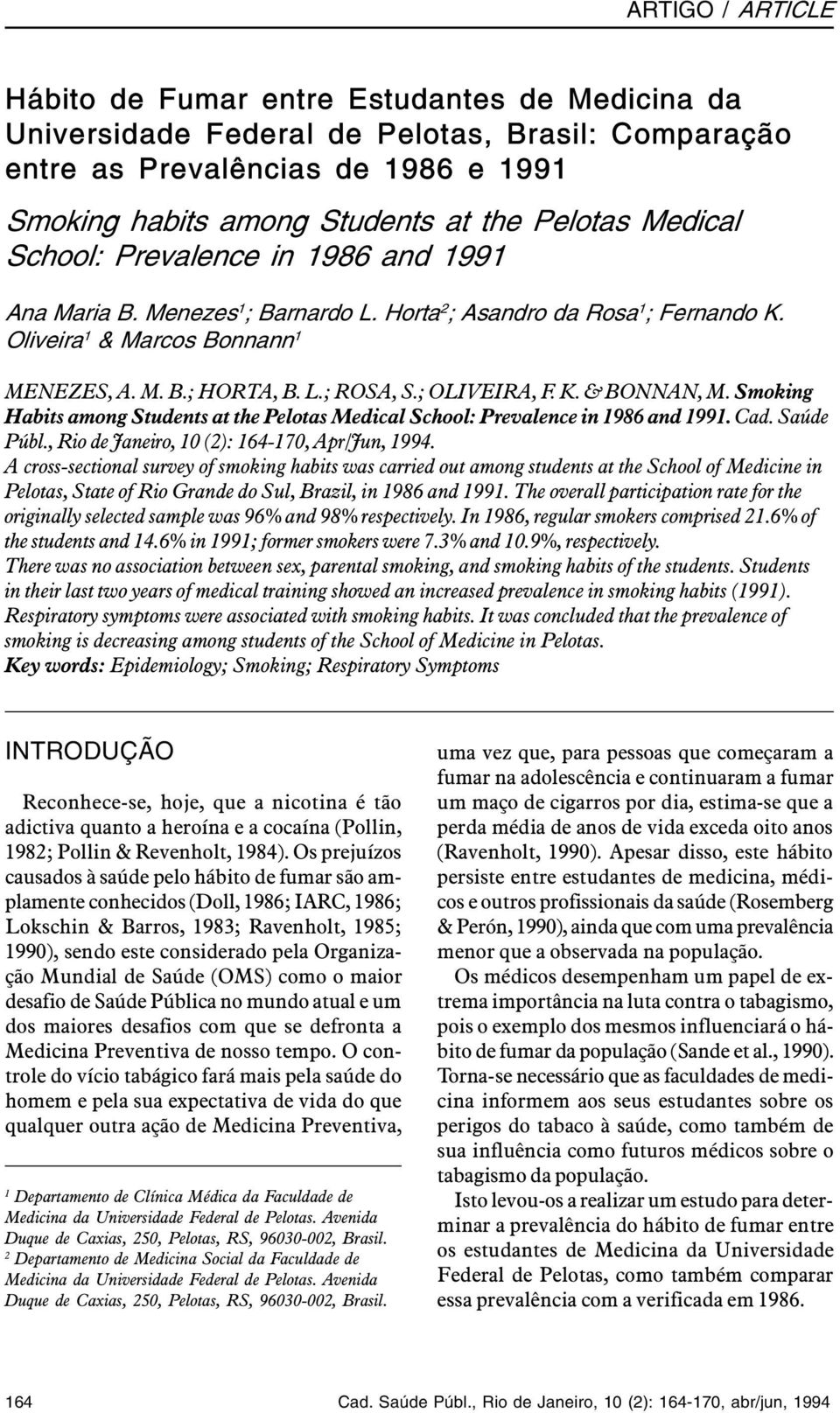 ; OLIVEIRA, F. K. & BONNAN, M. Smoking Habits among Students at the Pelotas Medical School: Prevalence in 1986 and 1991. Cad. Saúde Públ., Rio de Janeiro, 10 (2): 164-170, Apr/Jun, 1994.