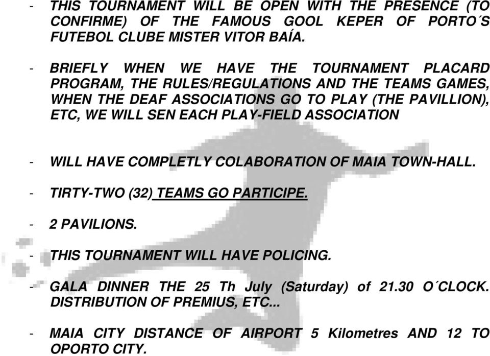 WE WILL SEN EACH PLAY-FIELD ASSOCIATION - WILL HAVE COMPLETLY COLABORATION OF MAIA TOWN-HALL. - TIRTY-TWO (32) TEAMS GO PARTICIPE. - 2 PAVILIONS.