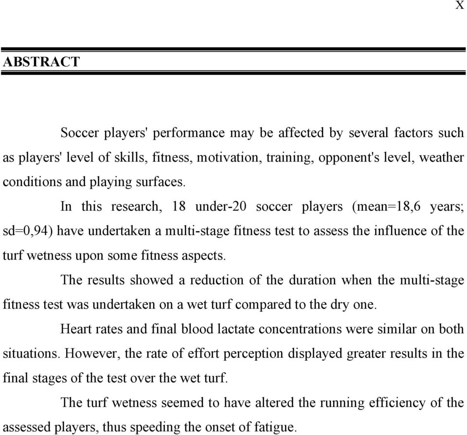 The results showed a reduction of the duration when the multi-stage fitness test was undertaken on a wet turf compared to the dry one.