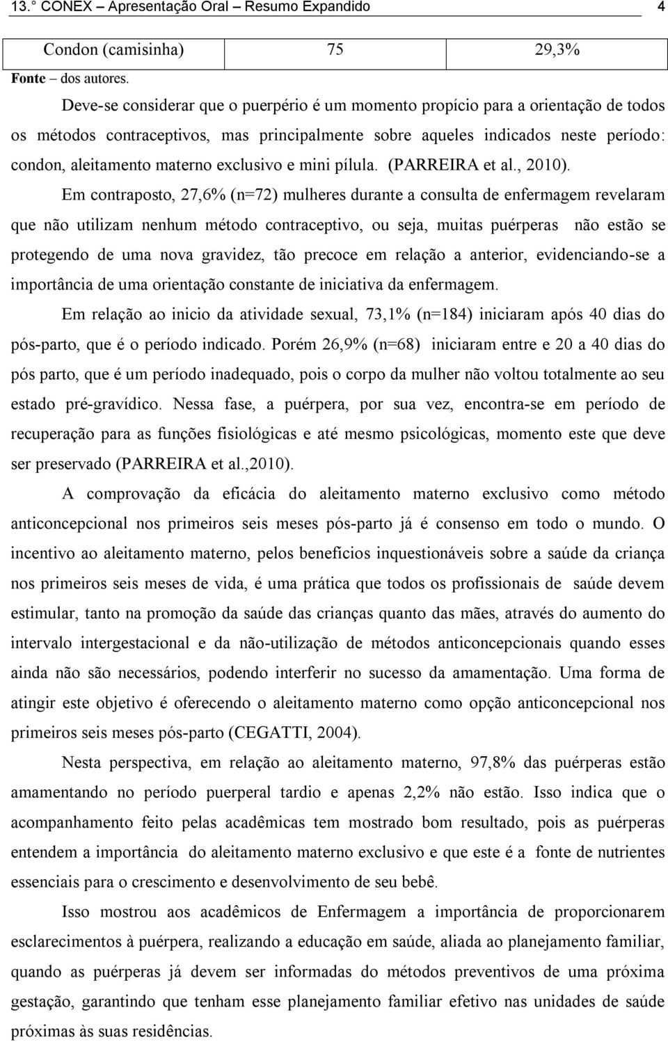 exclusivo e mini pílula. (PARREIRA et al., 2010).