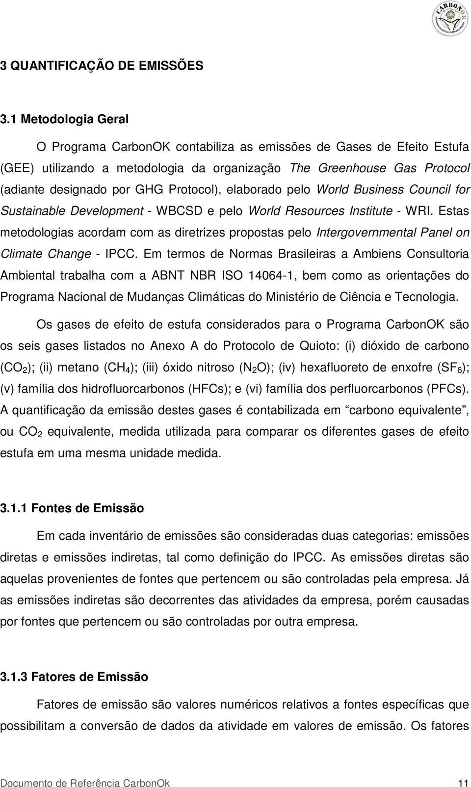 Protocol), elaborado pelo World Business Council for Sustainable Development - WBCSD e pelo World Resources Institute - WRI.