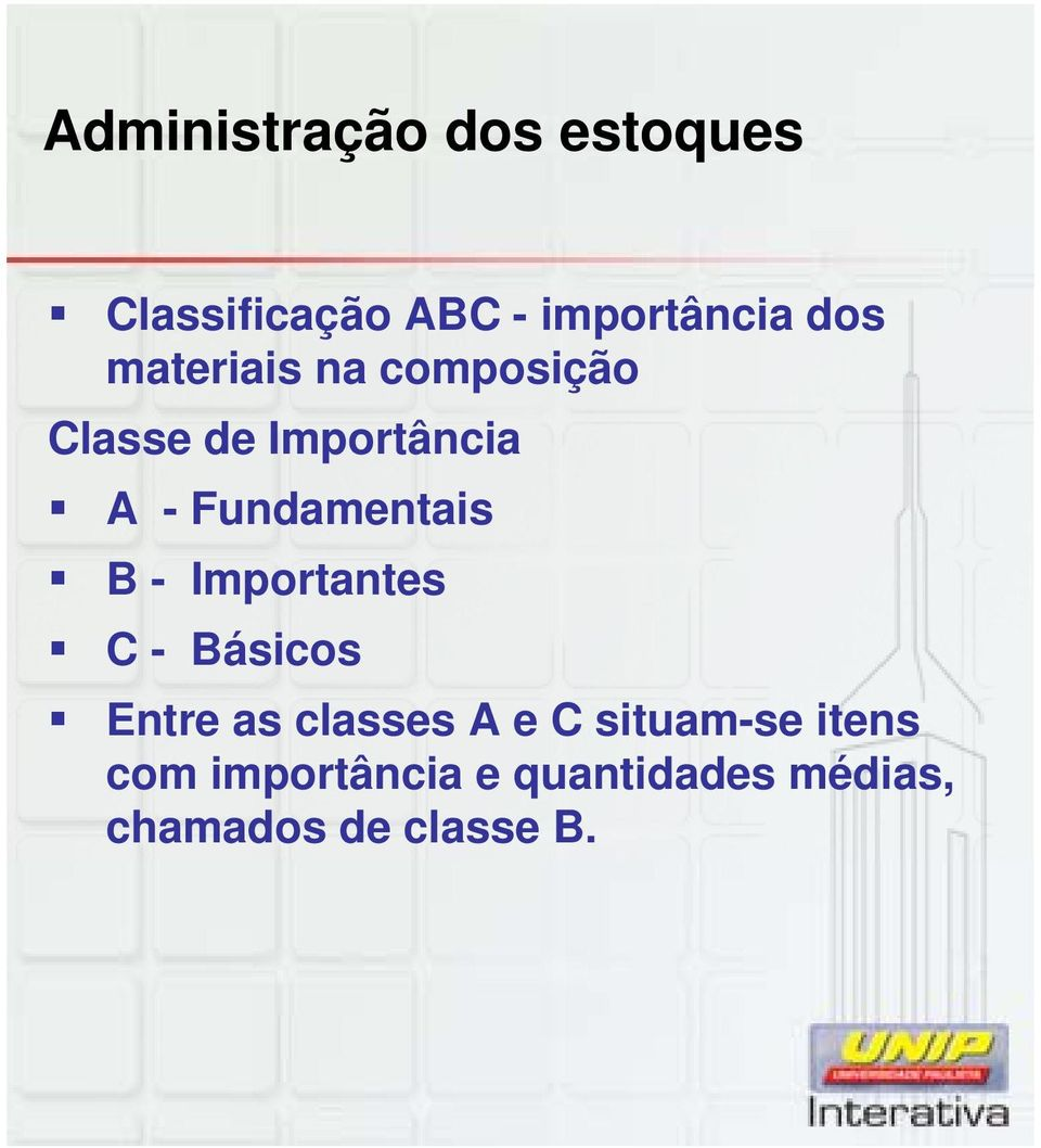 B - Importantes C - Básicos Entre as classes A e C situam-se