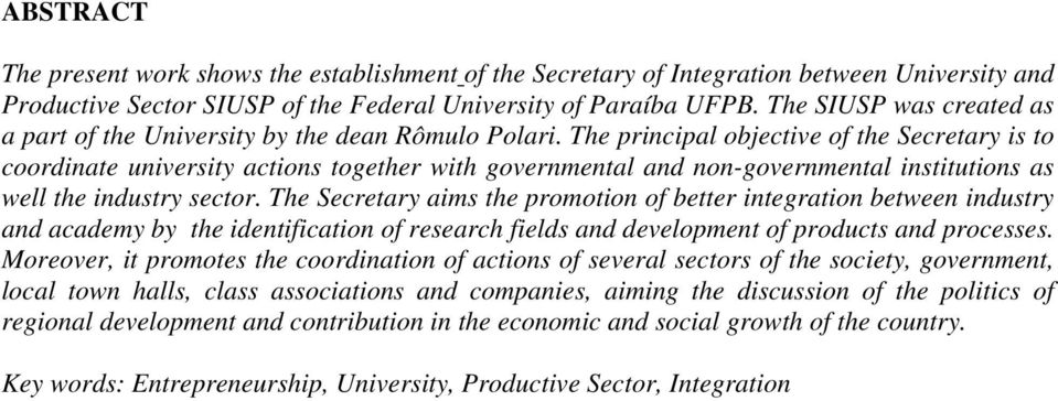 The principal objective of the Secretary is to coordinate university actions together with governmental and non-governmental institutions as well the industry sector.