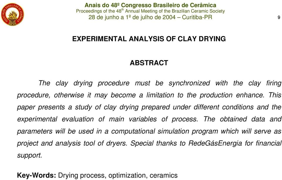 This paper presents a study of clay drying prepared under different conditions and the experimental evaluation of main variables of process.