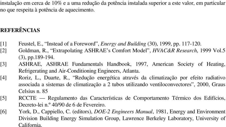 [3] ASHRAE, ASHRAE Fundamentals Handbook, 1997, American Society of Heating, Refrigerating and Air-Conditioning Engineers, Atlanta. [4] Roriz, L., Duarte, R.