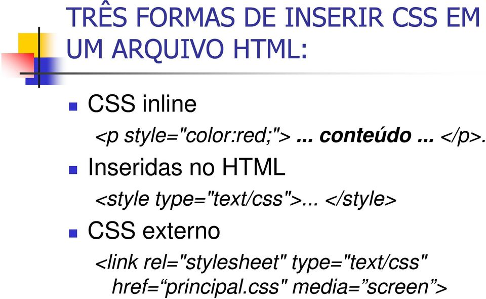 "Inseridas no HTML <style type=""text/css"">."