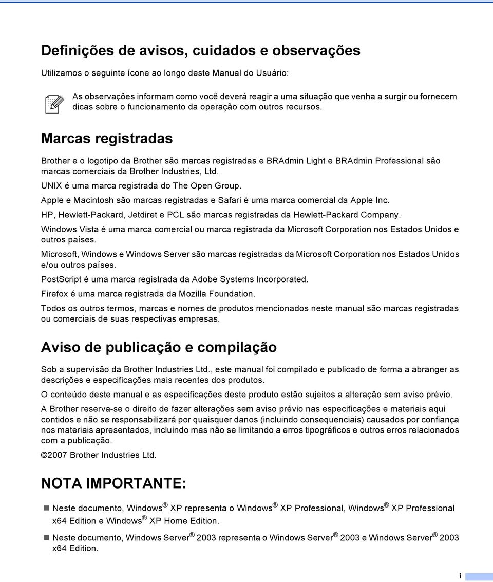Marcas registradas Brother e o logotipo da Brother são marcas registradas e BRAdmin Light e BRAdmin Professional são marcas comerciais da Brother Industries, Ltd.