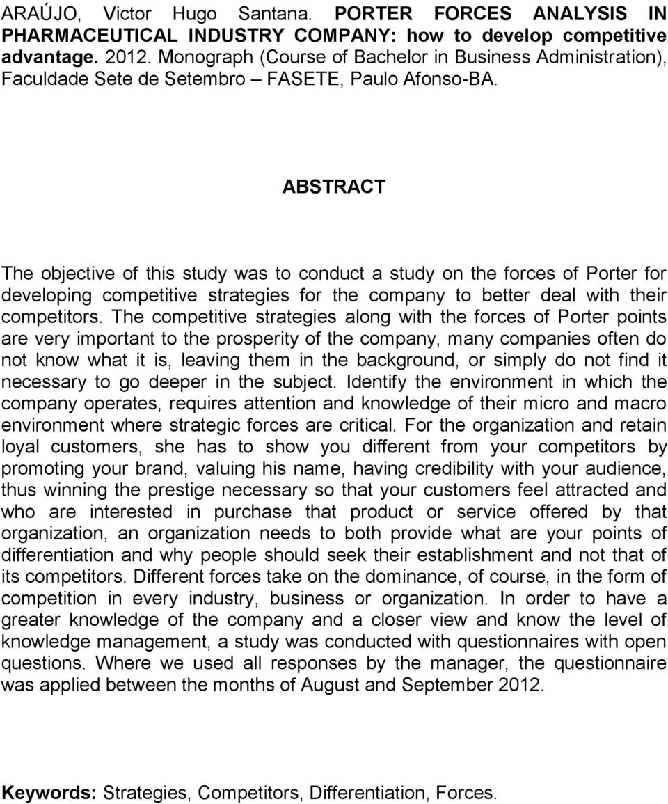 ABSTRACT The objective of this study was to conduct a study on the forces of Porter for developing competitive strategies for the company to better deal with their competitors.