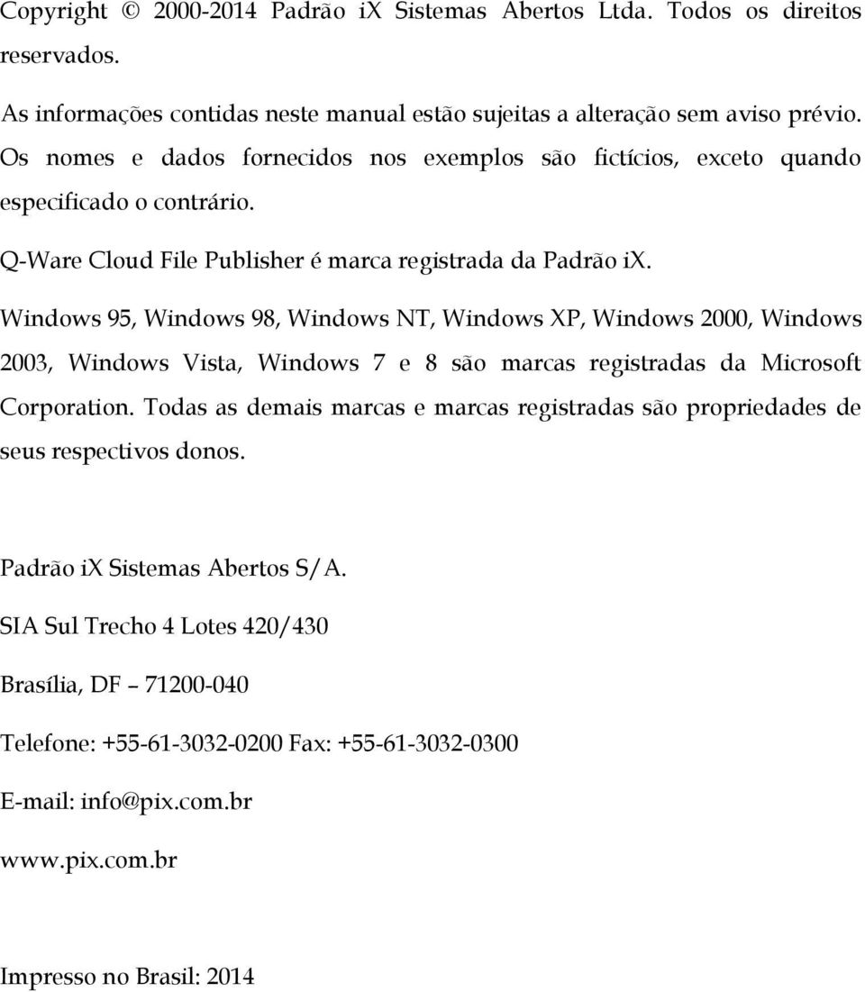 Windows 95, Windows 98, Windows NT, Windows XP, Windows 2000, Windows 2003, Windows Vista, Windows 7 e 8 são marcas registradas da Microsoft Corporation.