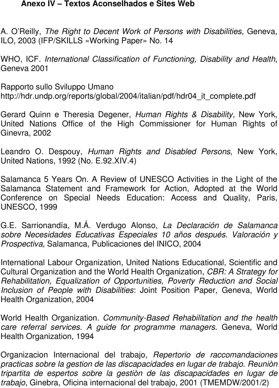 pdf Gerard Quinn e Theresia Degener, Human Rights & Disability, New York, United Nations Office of the High Commissioner for Human Rights of Ginevra, 2002 Leandro O.