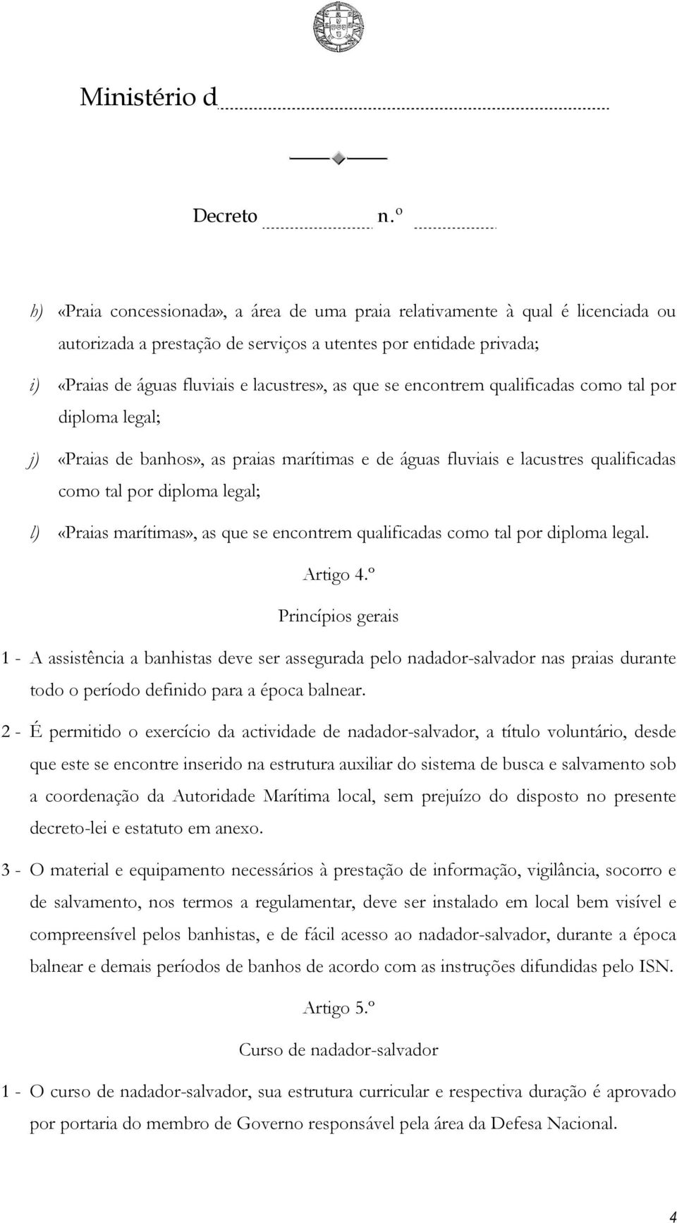 se encontrem qualificadas como tal por diploma legal. Artigo 4.