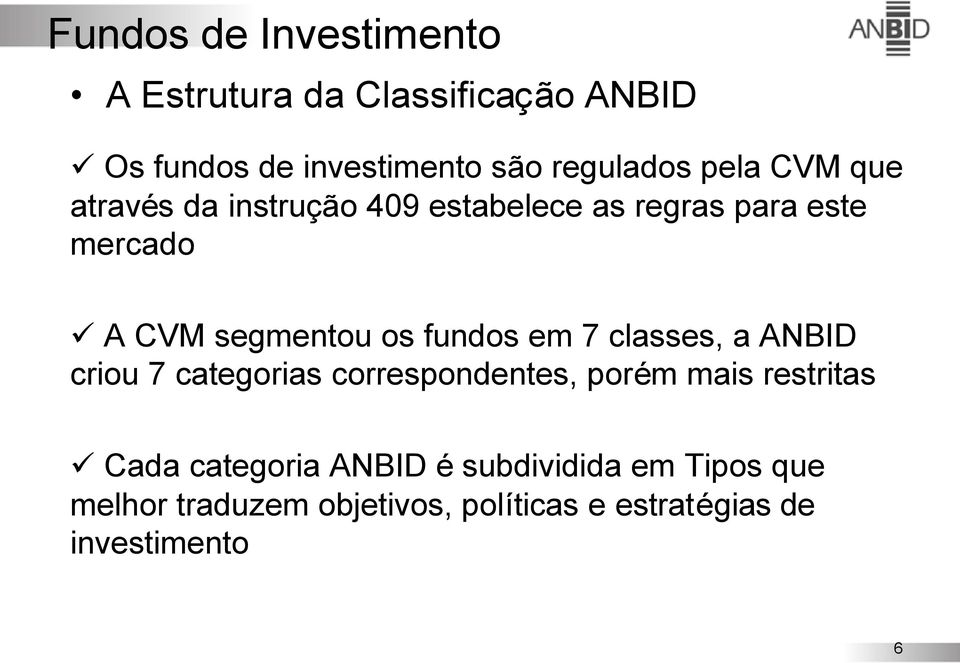 7 classes, a ANBID criou 7 categorias correspondentes, porém mais restritas Cada categoria