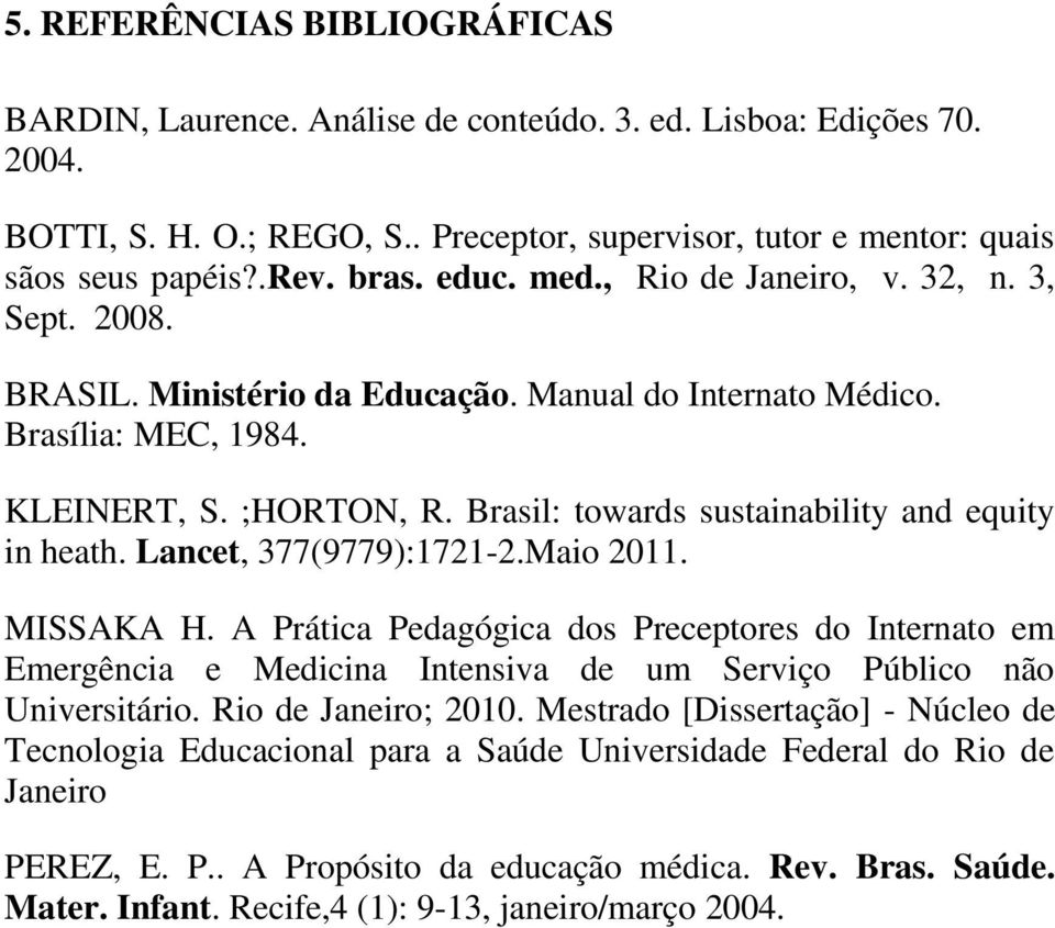Brasil: towards sustainability and equity in heath. Lancet, 377(9779):1721-2.Maio 2011. MISSAKA H.