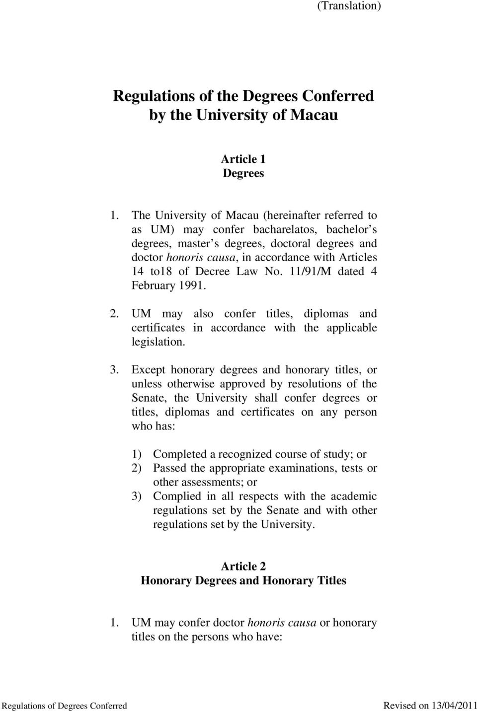 of Decree Law No. 11/91/M dated 4 February 1991. 2. UM may also confer titles, diplomas and certificates in accordance with the applicable legislation. 3.