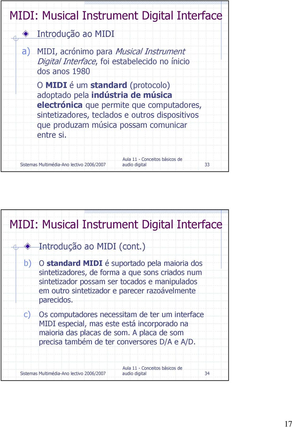 audio digital 33 MIDI: Musical Instrument Digital Interface Introdução ao MIDI (cont.