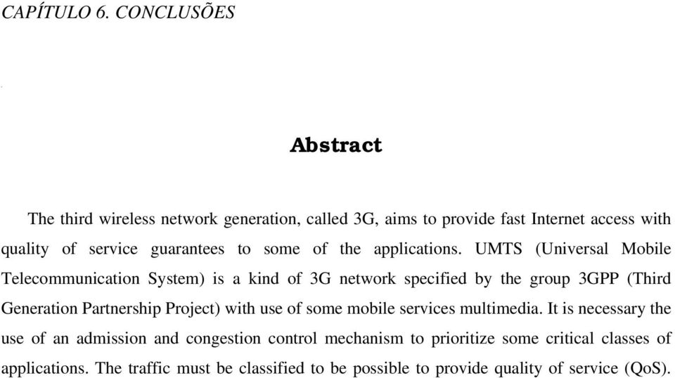UMTS (Universal Mobile Telecommunication System) is a kind of 3G network specified by the group 3GPP (Third Generation Partnership Project) with use of some mobile