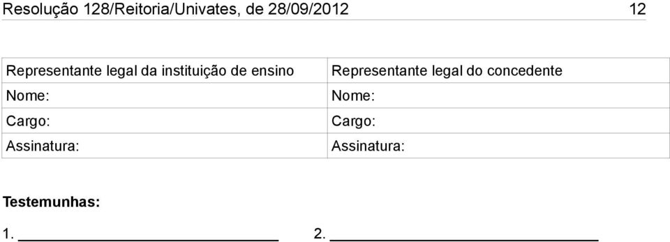 Nome: Cargo: Assinatura: Representante legal do