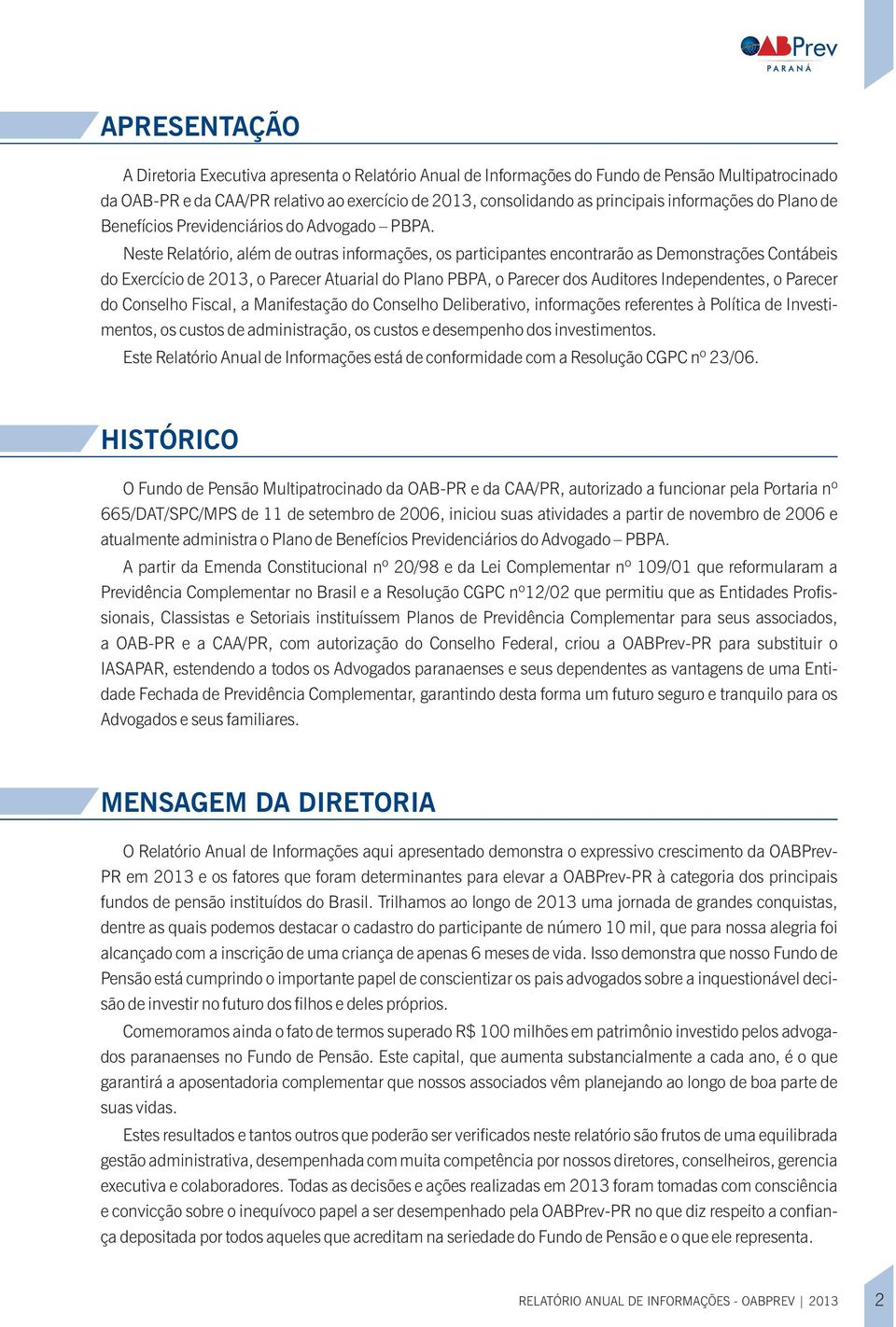 Neste Reltório, lém de outrs informções, os prticipntes encontrrão s Demonstrções Contábeis do Exercício de 2013, o Precer Aturil do Plno PBPA, o Precer dos Auditores Independentes, o Precer do