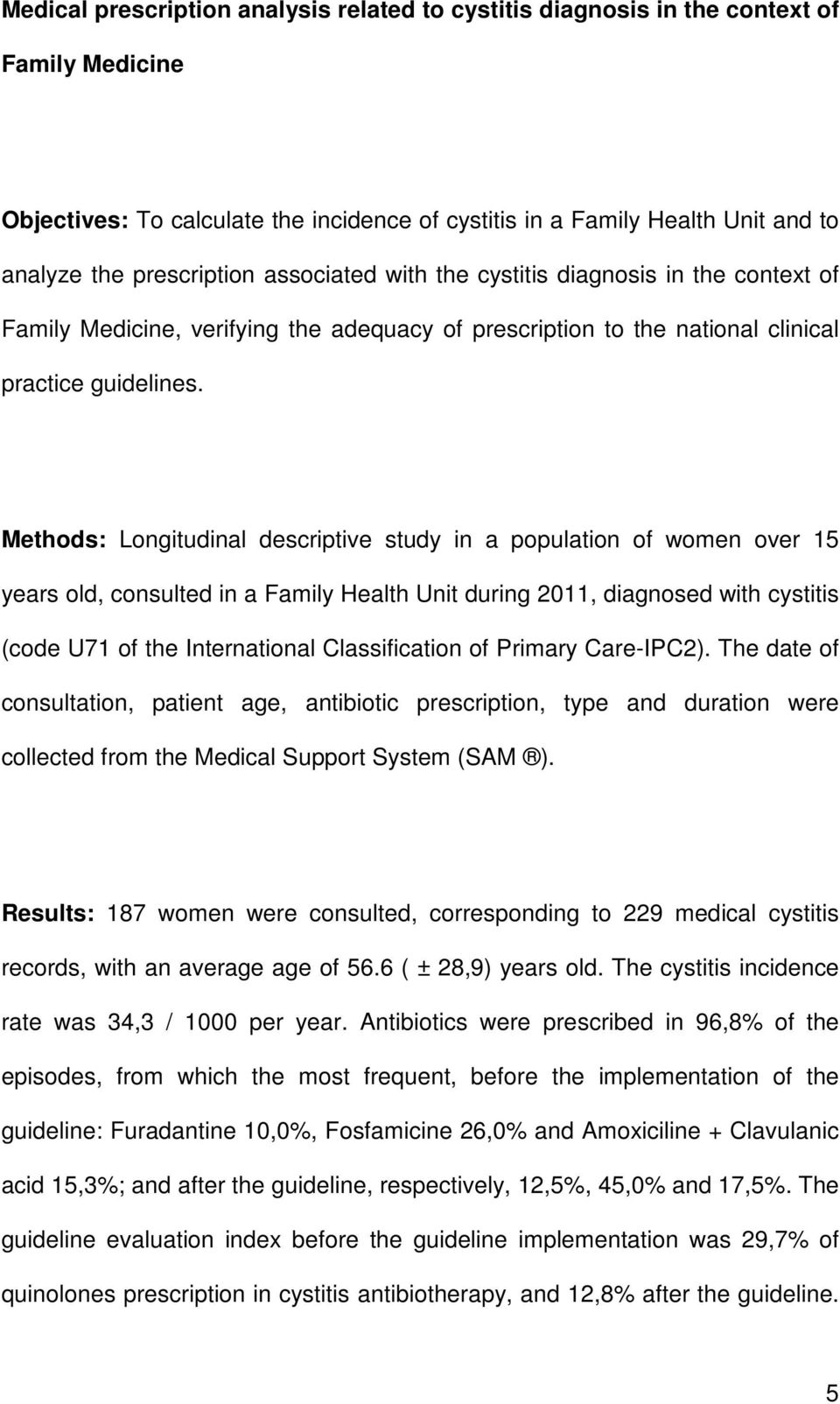 Methods: Longitudinal descriptive study in a population of women over 15 years old, consulted in a Family Health Unit during 2011, diagnosed with cystitis (code U71 of the International