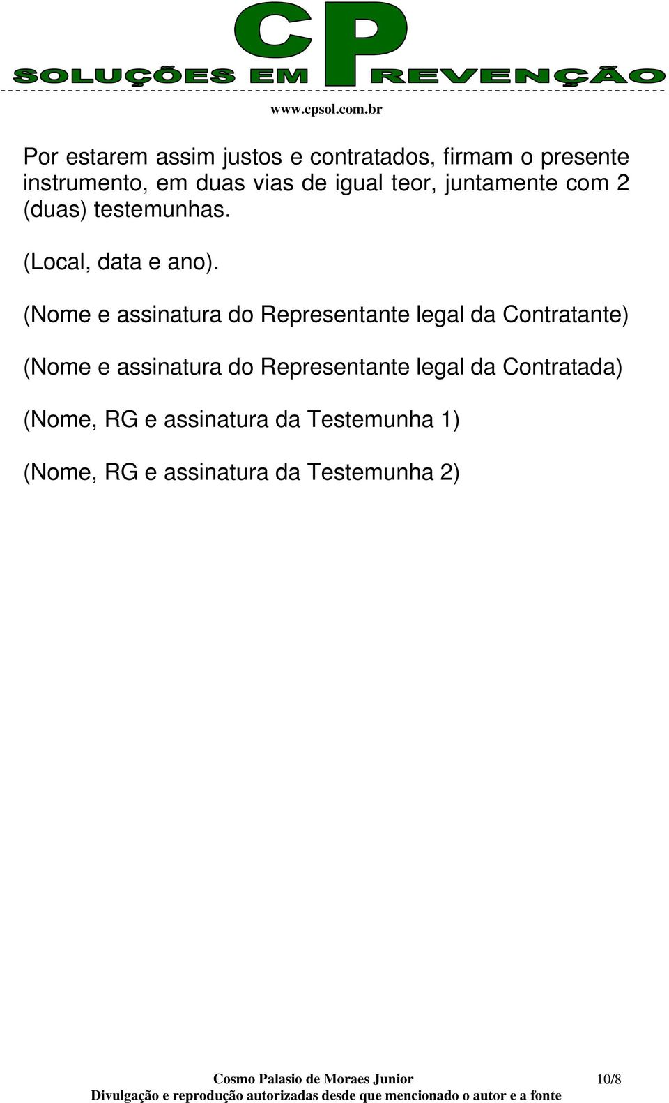 (Nome e assinatura do Representante legal da Contratante) (Nome e assinatura do