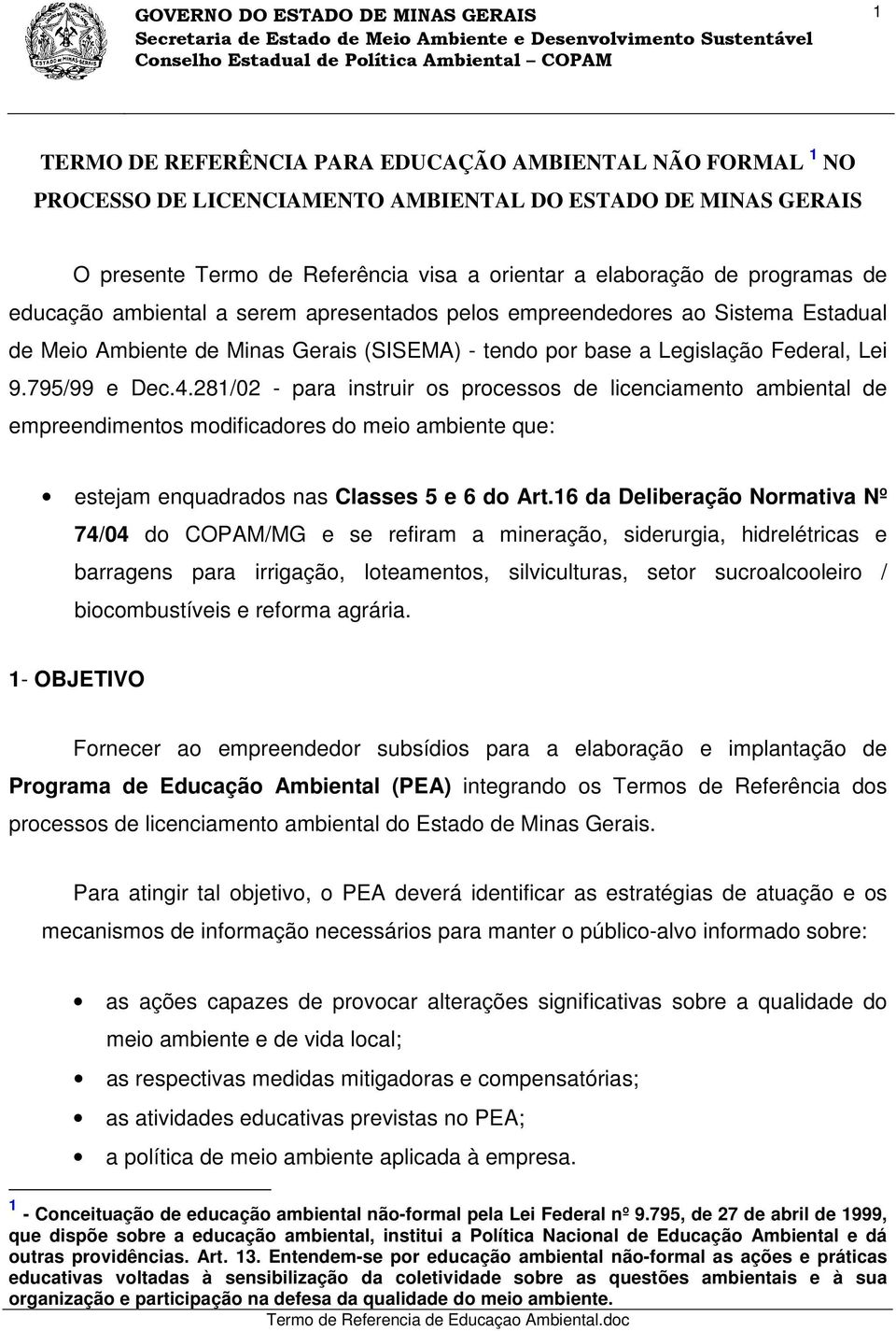 281/02 - para instruir os processos de licenciamento ambiental de empreendimentos modificadores do meio ambiente que: estejam enquadrados nas Classes 5 e 6 do Art.