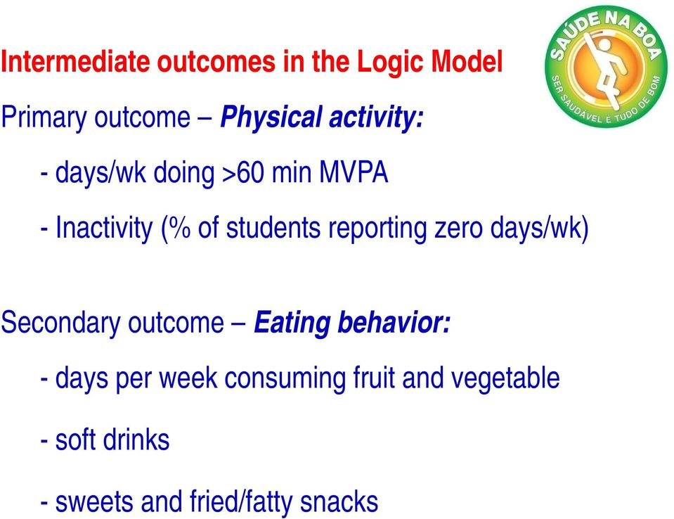 Secondary outcome Eating behavior: - days per week consuming fruit and