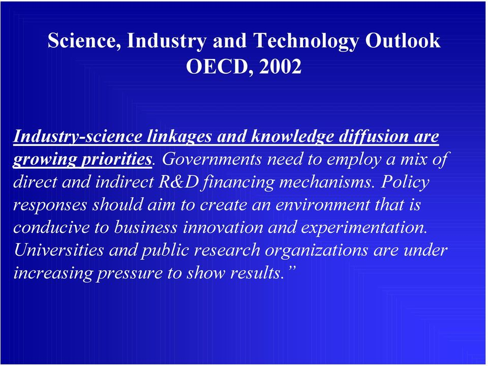Governments need to employ a mix of direct and indirect R&D financing mechanisms.