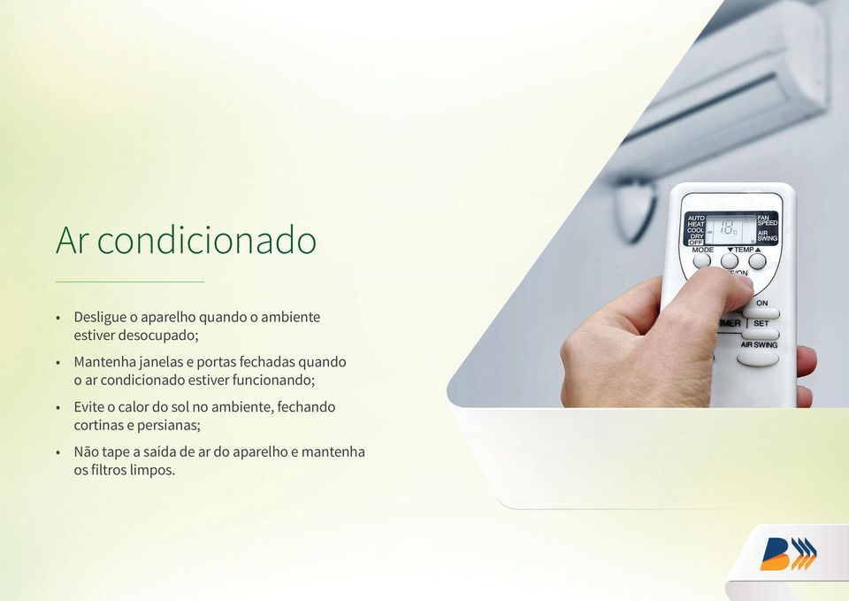 condicionado estiver funcionando; Evite o calor do sol no ambiente,