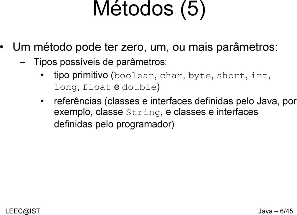 double) referências (classes e interfaces definidas pelo Java, por exemplo,