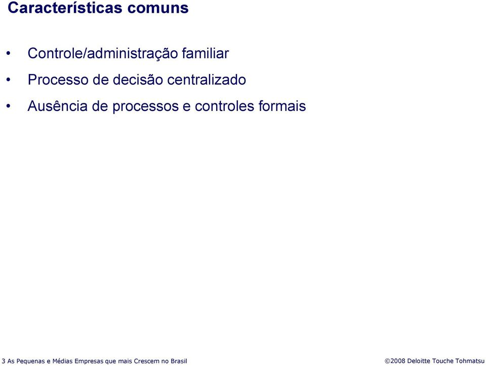 Ausência de processos e controles formais 3 As